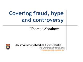 Covering fraud, hype and controversy