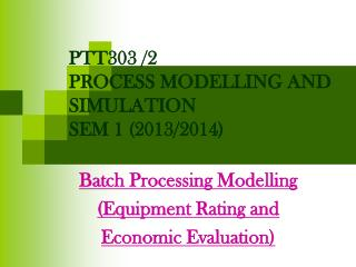 PTT303 /2   PROCESS MODELLING AND SIMULATION SEM 1 (2013/2014)