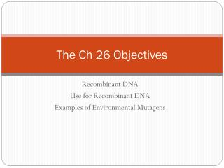 The Ch 26 Objectives