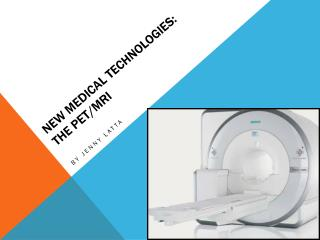 New Medical Technologies:  The PET/MRI
