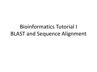 Bioinformatics Tutorial I  BLAST and Sequence Alignment