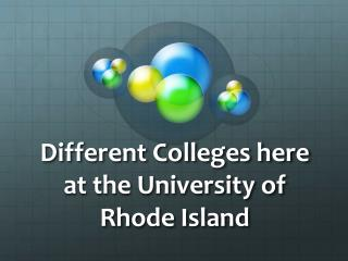 Different Colleges here at the University of Rhode Island