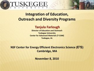Integration of Education,  Outreach and Diversity Programs  Tanjula  Farlough Director of Education and  Outreach Tuskeg