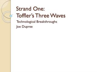 Strand One: Toffler's Three Waves
