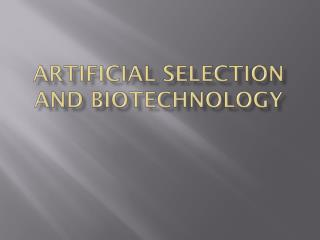 Artificial Selection and Biotechnology