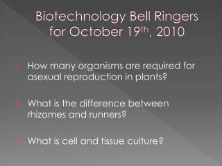 Biotechnology Bell Ringers for October  19 th , 2010