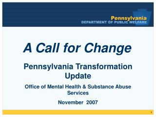 Pennsylvania Transformation Update Office of Mental Health & Substance Abuse Services November  2007