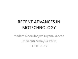 RECENT ADVANCES IN BIOTECHNOLOGY