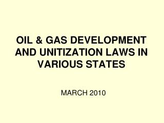 OIL & GAS DEVELOPMENT AND UNITIZATION LAWS IN VARIOUS STATES