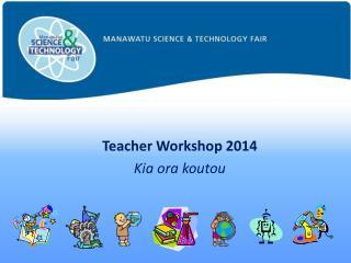 Teacher Workshop 2014 Kia ora koutou