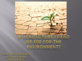 Is Agriculture Friend or Foe for the Environment?