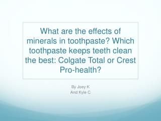 What are the effects of minerals in  toothpaste ? Which toothpaste keeps teeth clean the best: Colgate Total or Crest Pr