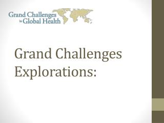 Grand Challenges Explorations: