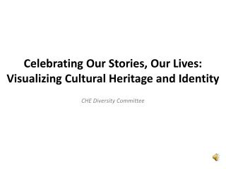 Celebrating Our Stories, Our Lives: Visualizing Cultural Heritage and Identity