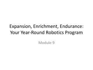 Expansion, Enrichment, Endurance: Your Year‐Round Robotics Program
