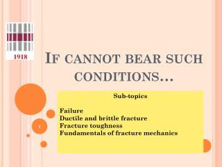 If cannot bear such conditions…