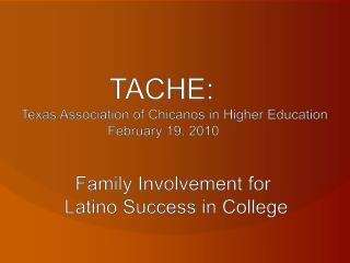 TACHE: Texas Association of Chicanos in Higher Education February 19, 2010 Family Inv