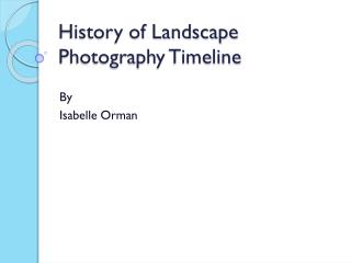 History of Landscape Photography Timeline
