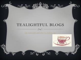 Tealightful  blogs