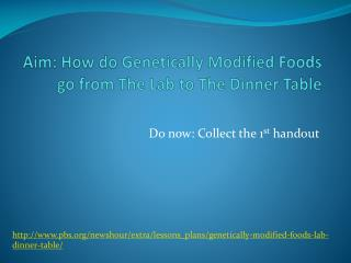 Aim: How do  Genetically Modified  Foods go from  The Lab to The Dinner Table