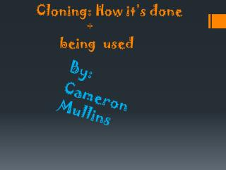 Cloning: How it's done                          +                   being  used