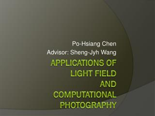 Applications of Light Field and Computational Photography