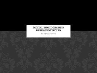 Digital Photography/ Design Portfolio
