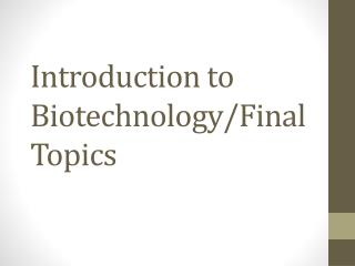 Introduction to Biotechnology/Final Topics