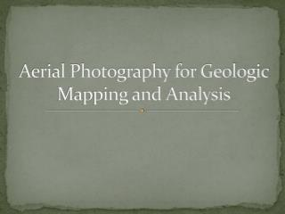 Aerial Photography for Geologic Mapping and Analysis