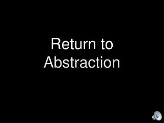 Return to Abstraction
