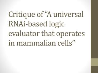 "Critique of ""A universal  RNAi -based logic evaluator that operates in mammalian cells"""