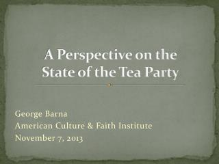 A Perspective on the  State of the Tea Party
