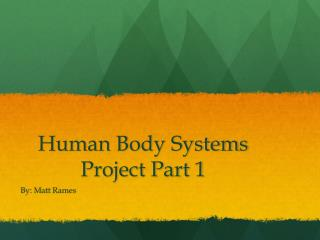 Human Body Systems Project Part 1