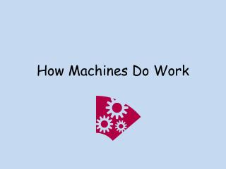 How Machines Do Work