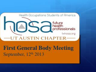 First General Body Meeting  September, 12 th  2013