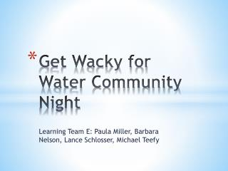 Get Wacky for Water Community Night