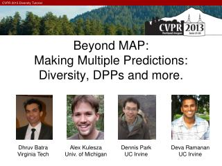 Beyond MAP:  Making  Multiple Predictions: Diversity, DPPs and more.
