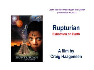 Rupturian Extinction on Earth A film by Craig Haagensen