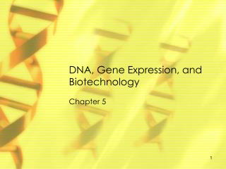 DNA, Gene Expression, and Biotechnology