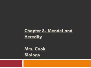 Chapter 8- Mendel and Heredity Mrs. Cook Biology