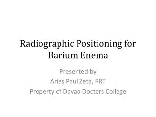Radiographic Positioning for Barium Enema