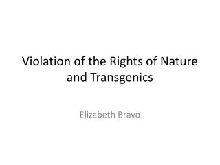 Violation of the Rights of Nature and  Transgenics