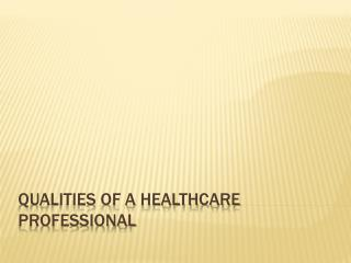 Qualities of a Healthcare Professional