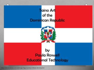 Taino Art  of the Dominican Republic by Paula Roswell Educational Technology