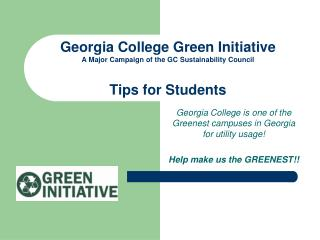 Georgia College Green Initiative A Major Campaign of the GC Sustainability Council Tips for Students