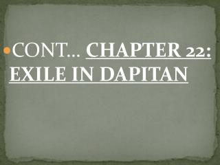 CONT…  CHAPTER 22: EXILE IN DAPITAN