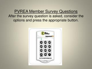PVREA Member Survey Questions After the survey question is asked, consider the options and press the appropriate button.