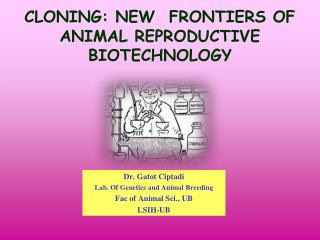 CLONING: NEW  FRONTIERS OF ANIMAL REPRODUCTIVE BIOTECHNOLOGY