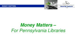 Money Matters –                 For Pennsylvania Libraries