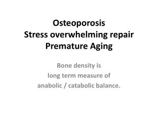 Osteoporosis Stress overwhelming repair Premature Aging